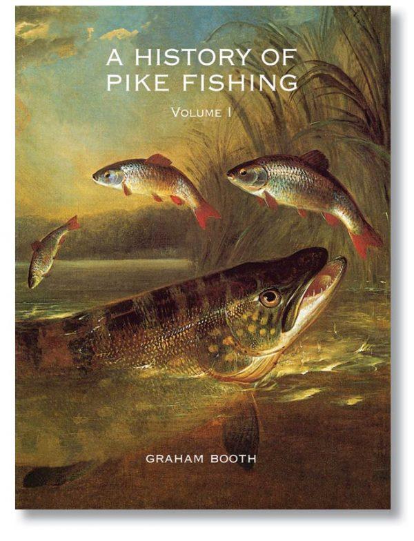A History of Pike Fishing Vol I Hardback
